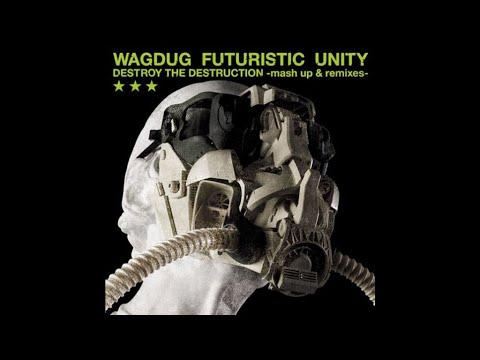 Wagdug Futuristic Unity - DESTROY THE DESTRUCTION -mash up & remixes- [Full Album] [HD 720p]