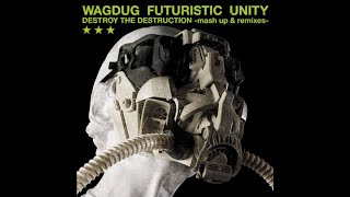 Wagdug Futuristic Unity - DESTROY THE DESTRUCTION -mash up & remixes- [Full Album] [HD 720p]