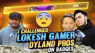 I Challenged Lokesh Gamer💎🔥 And Dyland Pros On Badges ||Buying Badges With 500000 Diamond