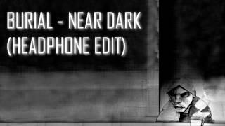 BURIAL - NEAR DARK (Headphone Edit)