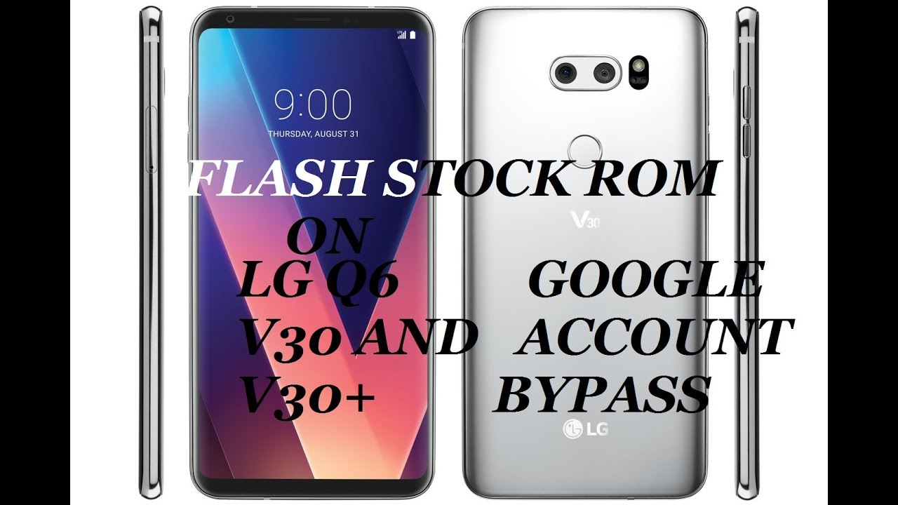 How To Install/Flash Stock Rom On LG Q6 ANG LG Q6+ and Lg V30 and V30+