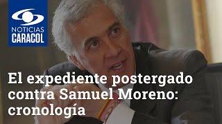 El expediente postergado contra Samuel Moreno: cronología