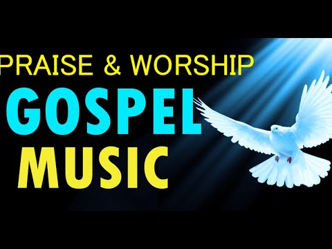 Gospel Music Praise and Worship Songs 2019 - Nonstop Best Christian Gospel  Songs