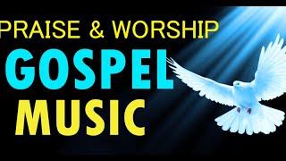 Gospel Music Praise and Worship Songs 2019 - Nonstop Best Christian Gospel  Songs