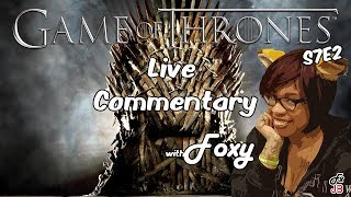 Live Commentary with Foxy: Game of Thrones S7E2