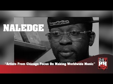 Naledge - Artists From Chicago Focus On Making Worldwide Music (247HH Archives)