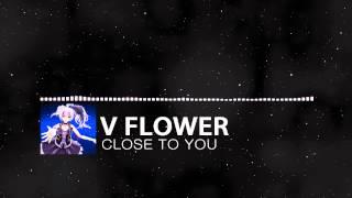 V Flower - Close To You