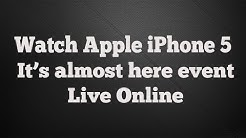 Watch Apple iPhone 5 Live Online (It's Almost Here) | iPhone 5 Keynote Live Streaming
