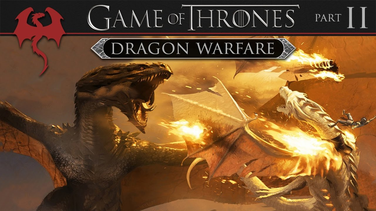 Game of Thrones: History of Dragon Warfare (Part 2 of 3)