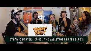 Dynamic Banter | Episode 82 | The ValleyFolk Hates Birds