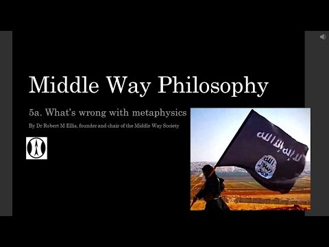 Middle Way Philosophy 5a: What's wrong with metaphysics