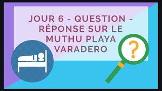 Jour 6 - Question - Réponse sur le muthu playa varadero