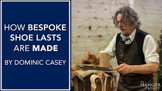 How Bespoke Shoe Lasts are Made | By Dominic Casey