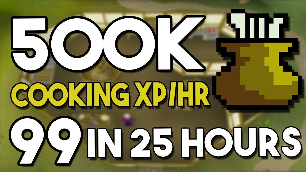 Get Level 35-99 Cooking in 25 Hours! (500k+ xp per hour) - Oldschool  Runescape Cooking Guide [OSRS]