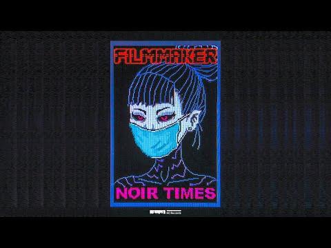 FILMMAKER - NOIR TIMES [FULL EP]