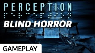 Perception Gameplay: 25 Minutes Of Blind Horror
