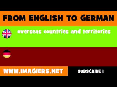 FROM ENGLISH TO GERMAN = overseas countries and territories