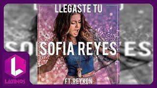 Llegaste Tú - Sofia Reyes Ft Reykon