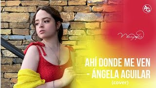 Ahí donde me ven (ANGELA AGUILAR) COVER - Maryfer Olivo