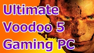 Building the Ultimate 3dfx Voodoo 5 Glide Gaming PC