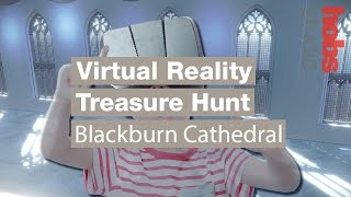 Virtual Reality Treasure Hunt in Blackburn Cathedral - Hobs Studio