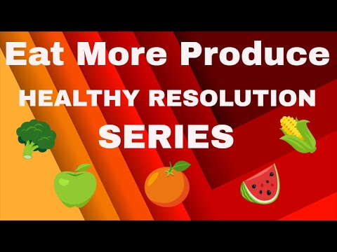 Eat More Produce - Healthy Resolution Series   Reap the Benefits of Fresh Produce