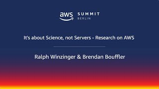 AWS Berlin Summit 2018 - It's About Science, Not Servers: Research on AWS
