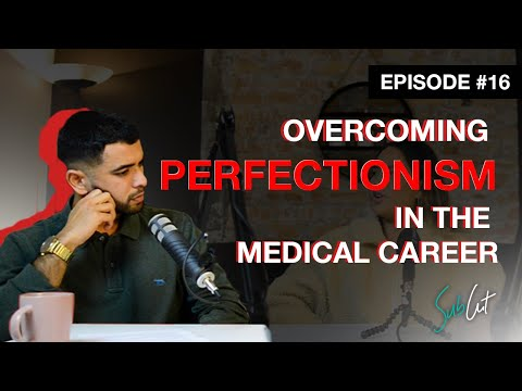 EP 16: The Culture Of Perfection In Medicine