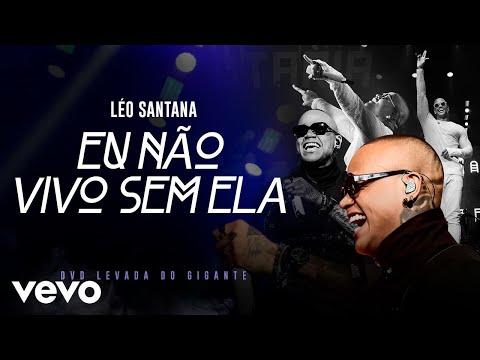 Léo Santana - Eu Não Vivo Sem Ela (Eu Te Amo Putaria) (Ao Vivo Em São Paulo / 2019)