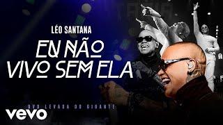 Léo Santana - Eu Não Vivo Sem Ela (Ao Vivo Em São Paulo / 2019)