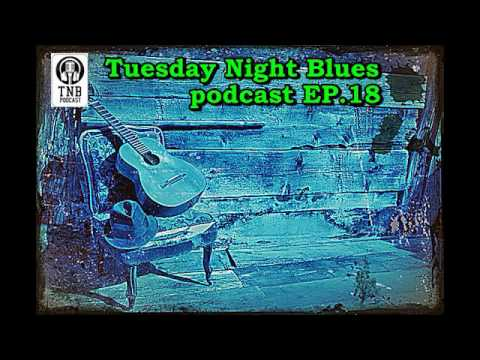 TUESDAY NIGHT BLUES PODCAST EP.18