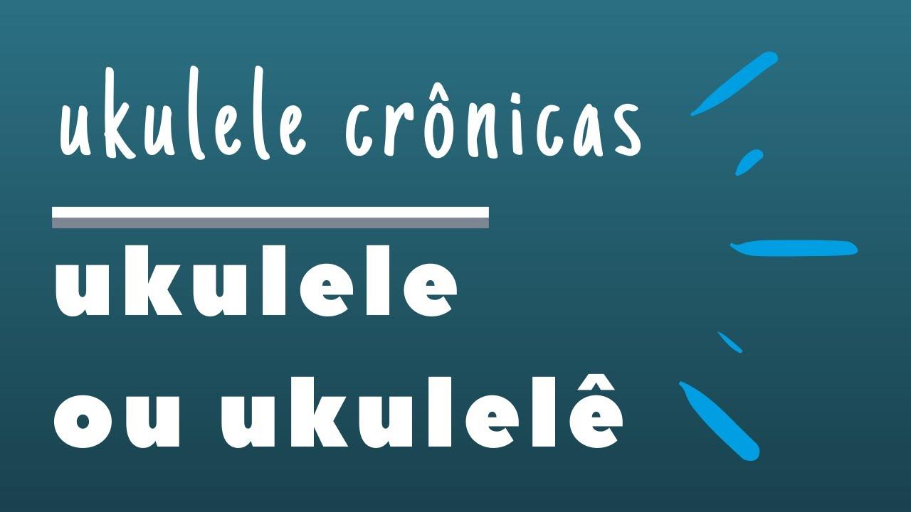 d1012ee736ca9 Ukulele ou Ukulelê - YouTube