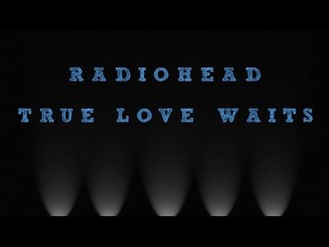 Radiohead - True Love Waits HD ( Lirik & Terjemahan )