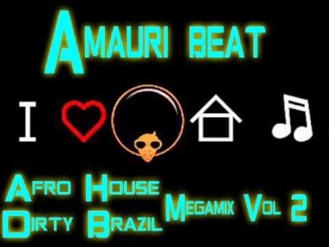 Amauri Beat  Afro House Dirty Brazil Megamix Vol 2