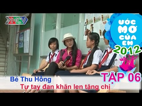 Làm khăn len tặng chị - Võ Thị Thu Hồng | ƯỚC MƠ CỦA EM | Tập 06