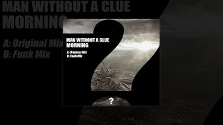 Man Without A Clue - Morning (Original mix) [Clueless Music]