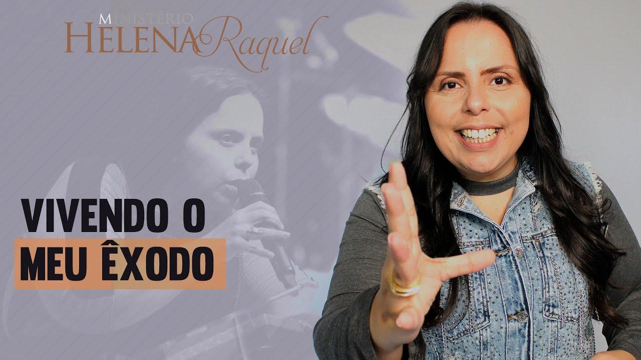 Pastora Helena Raquel - Vivendo o Meu Exôdo