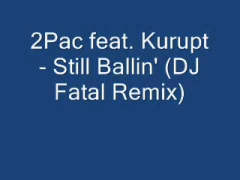 2Pac feat Kurupt   Still Ballin' DJ Fatal Remix