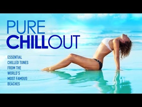 PURE CHILL OUT │2 Hour of the best Chilled Tunes from the World's Most Famous Beaches