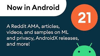 Now in Android: 21 - A Reddit AMA, articles, videos, and samples, AndroidX releases, and more!
