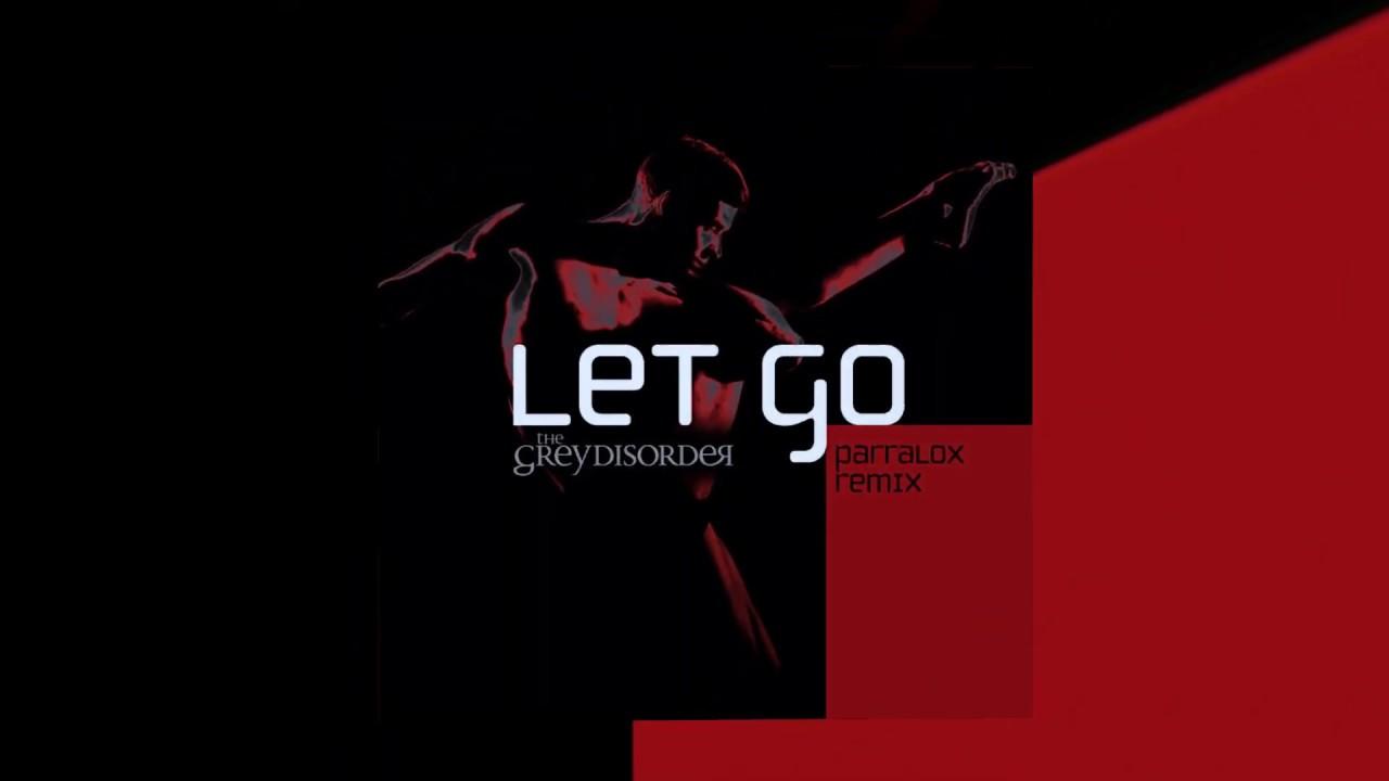 The Grey Disorder - Let Go (Parralox Remix)