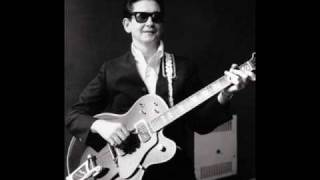 Roy orbison - you