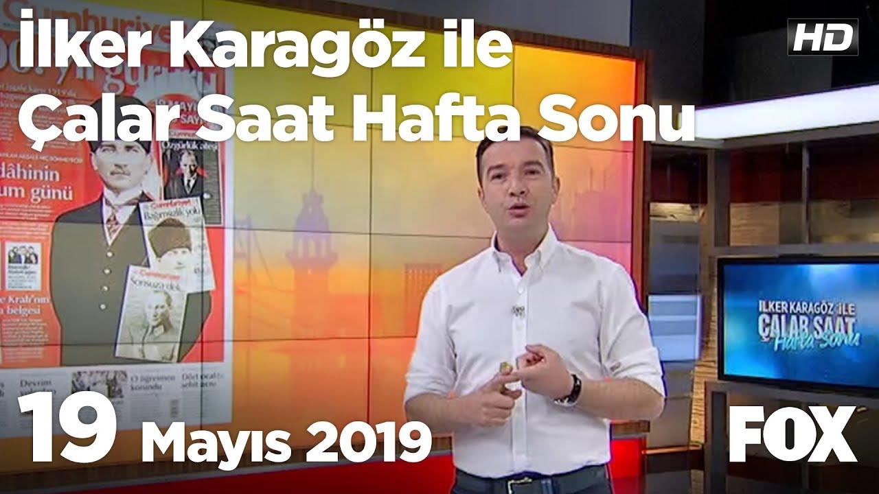 Fox Haber, (19 Mayıs 2019) İlker Karagöz ile Çalar Saat Hafta Sonu