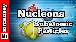 Subatomic Particles - The Nucleons Protons and Neutrons | Mr. Causey s Chemistry