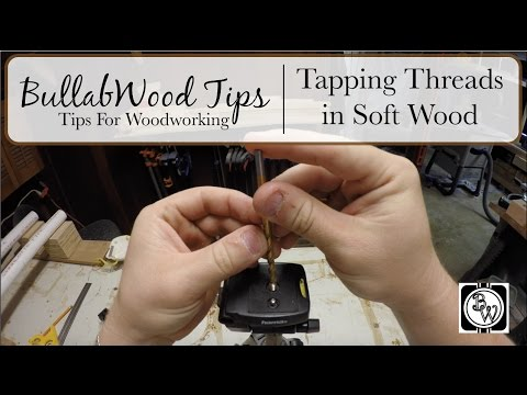 BullabWood Tip: Tapping Threads in Soft Wood