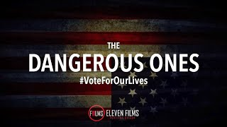 BREAKING: The Dangerous Ones #VoteForOurLives