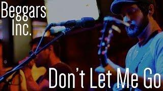 Beggars Inc. 'Don't Let Me Go' (Live + Original)
