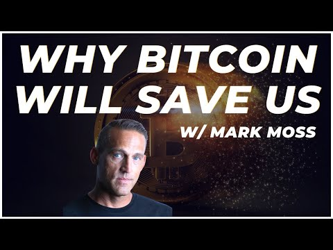 Why Bitcoin Will Save Us All - Mark Moss