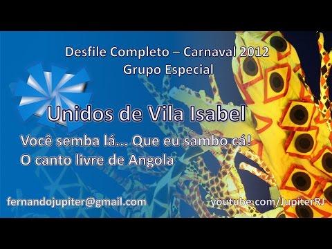 Desfile Completo Carnaval 2012 (COM NARRAÇÃO) - Unidos de Vila Isabel