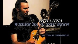 Rihanna - Where Have You Been (Rock Guitar Cover)